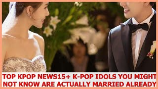 Top Kpop News | 15+ K-Pop Idols You Might Not Know Are Actually Marr.ied Already