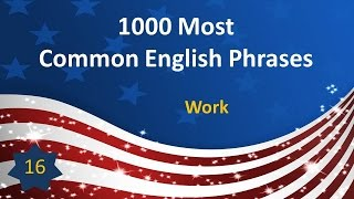 1000 Most Common English Phrases - P16: Work