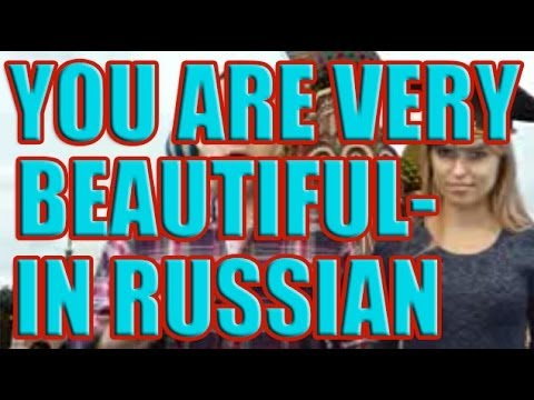 How to say You are very beautiful in russian