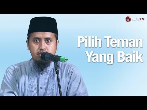 Kajian Islam: Pilihlah Teman Yang Baik - Ustadz Abdullah Zaen, MA