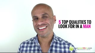 5 Top Qualities to Look For in a Man