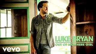 Luke Bryan - Out Of Nowhere Girl (Official Audio)