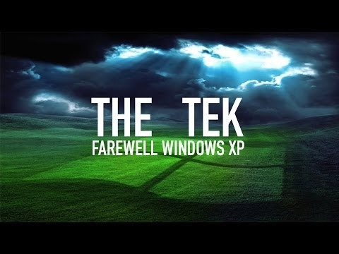 The Tek 0104: Farewell Windows XP, Good Riddance IE 6