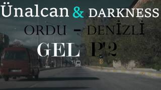 "DARKNESS f.t. Ünalcan  "" GEL P2 "" 2017 (Offical Video)"