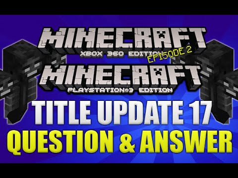 Minecraft Xbox 360 PS4: TITLE UPDATE 17 18 QUESTION ANSWER RELEASE DATES FEATURES MORE TU17