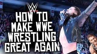 10 Ways To Make WWE GREAT! - (How To Make WWE Great)