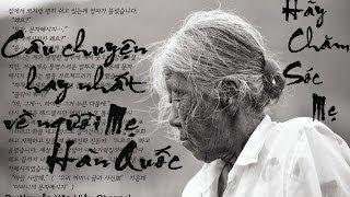 Câu chuyện cảm động nhất về người mẹ Hàn Quốc-Hãy chăm sóc Mẹ!