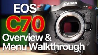 02. Canon EOS C70: Physical Overview & Menu Walkthrough