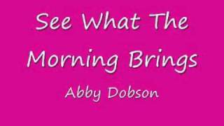 Watch Abby Dobson See What The Morning Brings video