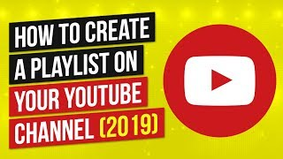 How To Create a Playlist for Your YouTube Channel (2019)
