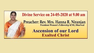 Ascension of our Lord, Exalted Christ. Message by Rev. Mrs. Hanna R. Niranjan. (24-05-2020)