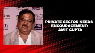 Private sector needs encouragement  Amit