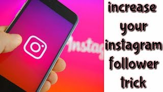 how to increase instagram follower trick 2018 ll 30 second me instagram follower trick ||