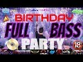 2JAM PARTY DIGEMPUR BASS HABIS2AN...HAPPY BIRTHDAY REMIX BREAKBEAT 2018 (MIXTAPE BREAKBEAT) DJ LOUW