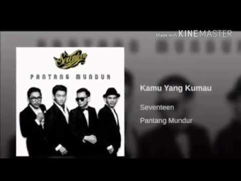 download lagu Seventeen Band - Kamu Yang Kumau gratis