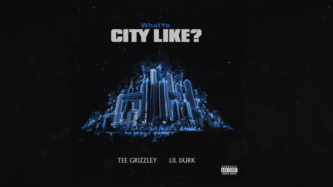 Tee Grizzley & Lil Durk - WhatYo City Like [Official Audio]