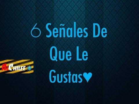 6 Señales De que le gustas!!!!!