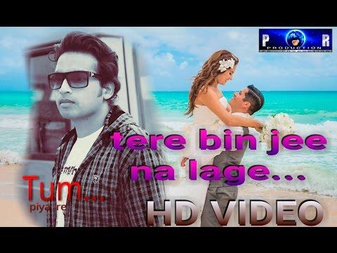 Piya Re...tere Bin Jee Na Lage...album-tum(2014)singer,lyrics&actor-roko...nayak Hdvideo video