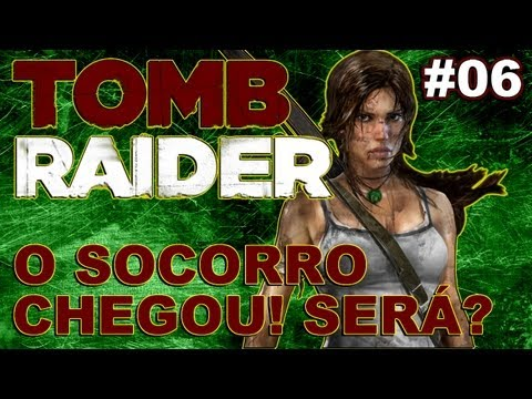 Tomb Raider - Playthrough # 06 - O Socorro Chegou SerÁ?