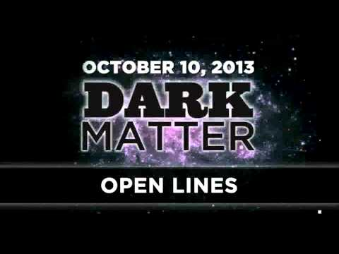 Open Lines - Art Bell - October 10 2013 - Dark Matter - 10-10-13