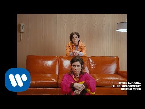 Tegan and Sara - I'll Be Back Someday [Official Music Video]