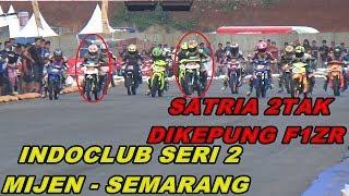 Indoclub Seri 2 Semarang 2018 F1ZR DENDIT LIBAS HABIS SATRIA 2TAK