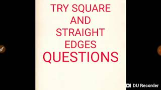 TRY SQUARE AND STRAIGHT EDGES