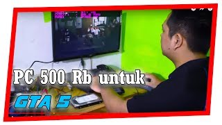 KOMPUTER 500RB GTA V LIBAS
