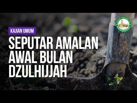 Seputar Amalan Awal Bulan Dzulhijjah - Ustadz Ahmad Zainuddin Al-Banjary