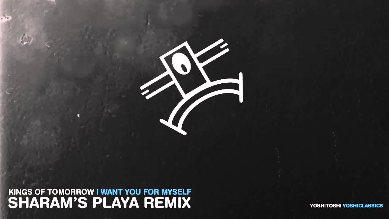 Kings of Tomorrow - I Want You (For Myself) (Sharam's Playa Remix) OUT NOW