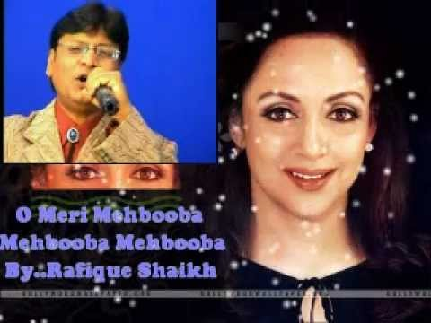 O Meri Mehbooba Mehbooba Mehbooba...By..Rafique Shaikh