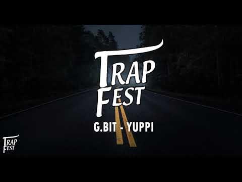 TrapFest- G.bit - Yuppi