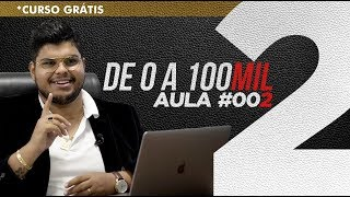 Curso Gratis - Do Zero a 100Mil - #002