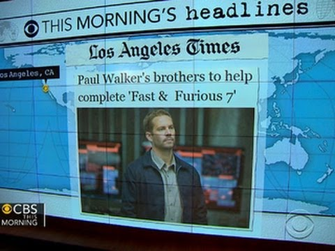 Headlines at 8:30: Paul Walker's brothers will complete