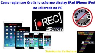 Come registrare Gratis lo schermo display iPad iPhone iPod no Jailbreak no PC