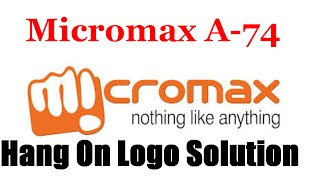 Micromax A74 Hang On Logo Solution | How To Flash Micromax A74