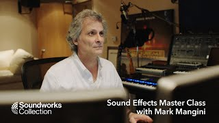 SoundWorks Collection: Sound Effects Master Class with Mark Mangini