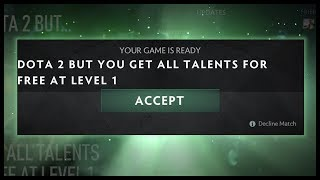Dota 2 But You Get All Talents For Free At Level 1