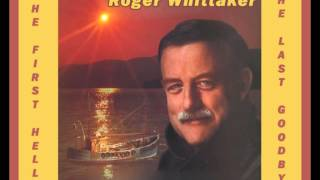 Watch Roger Whittaker The First Hello The Last Goodbye video