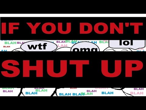 IF YOU DON'T SHUT UP
