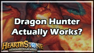 [Hearthstone] Dragon Hunter Actually Works?