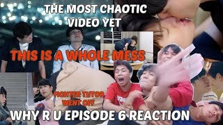 (CHAOTIC MESS X 100) WHY R U EPISODE 6 REACTION/COMMENTARY