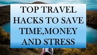 Top Travel Hacks I Save Time I Money I Stress