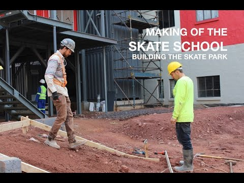 Making of the Skate School: Building the Skate Park