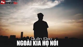 Ngoài Kia Họ Nói - Quân Đao [ Video Lyrics ]