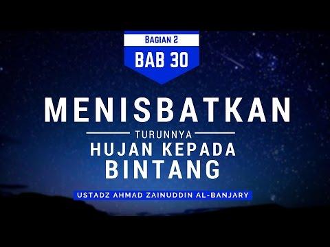Kajian Bab 30 Menisbatkan Turunnya Hujan Kepada Bintang (Bag 2)  - Ustadz Ahmad Zainuddin Al-Banjary