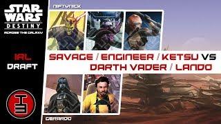 Vader/Lando vs Savage/Engineer/Ketsu - IRL Draft Star Wars Destiny Game