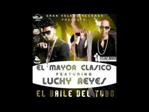 El Mayor Clasico Ft. Lucky Reyes – El Baile De El Tubo ((( Dembow)))