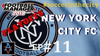 FM18 - NYCFC Ep11: Its The Playoffs vs Chicago Fire! - Football Manager 2018 Lets Play