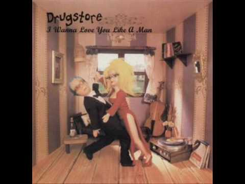 Drugstore - I Wanna Love You Like a Man